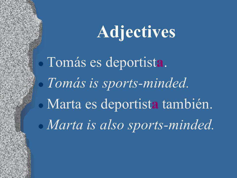 Adjectives l Some adjectives that end in -a, such as deportista, describe both masculine and feminine nouns.