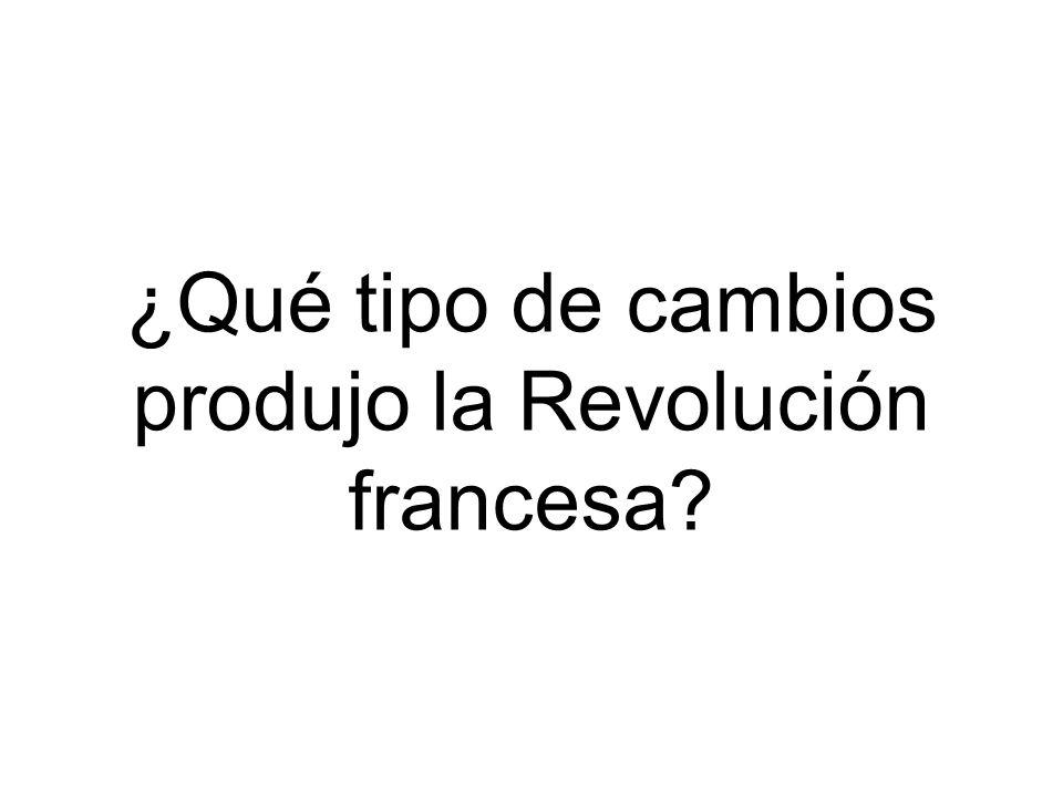 ¿Qué tipo de cambios produjo la Revolución francesa?