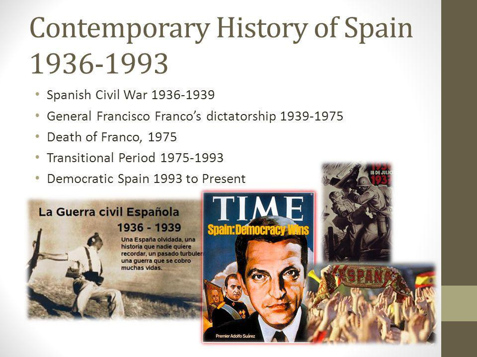 Contemporary History of Spain 1936-1993 Spanish Civil War 1936-1939 General Francisco Francos dictatorship 1939-1975 Death of Franco, 1975 Transitiona