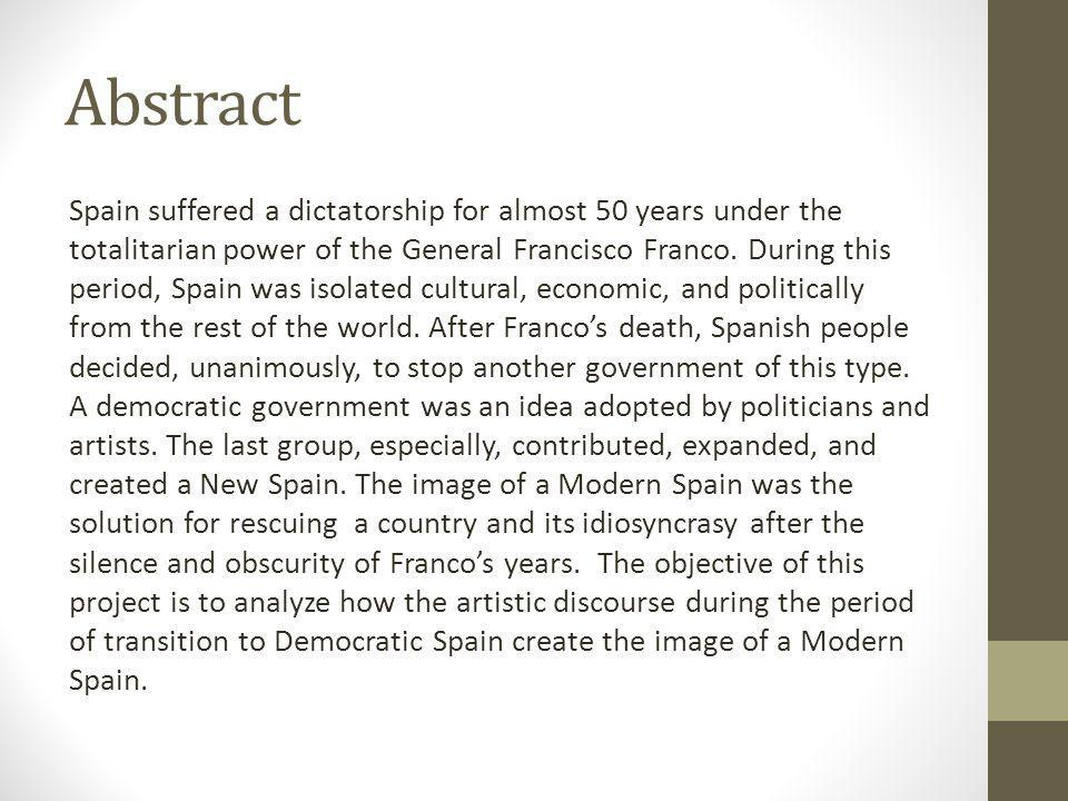 Abstract Spain suffered a dictatorship for almost 50 years under the totalitarian power of the General Francisco Franco.