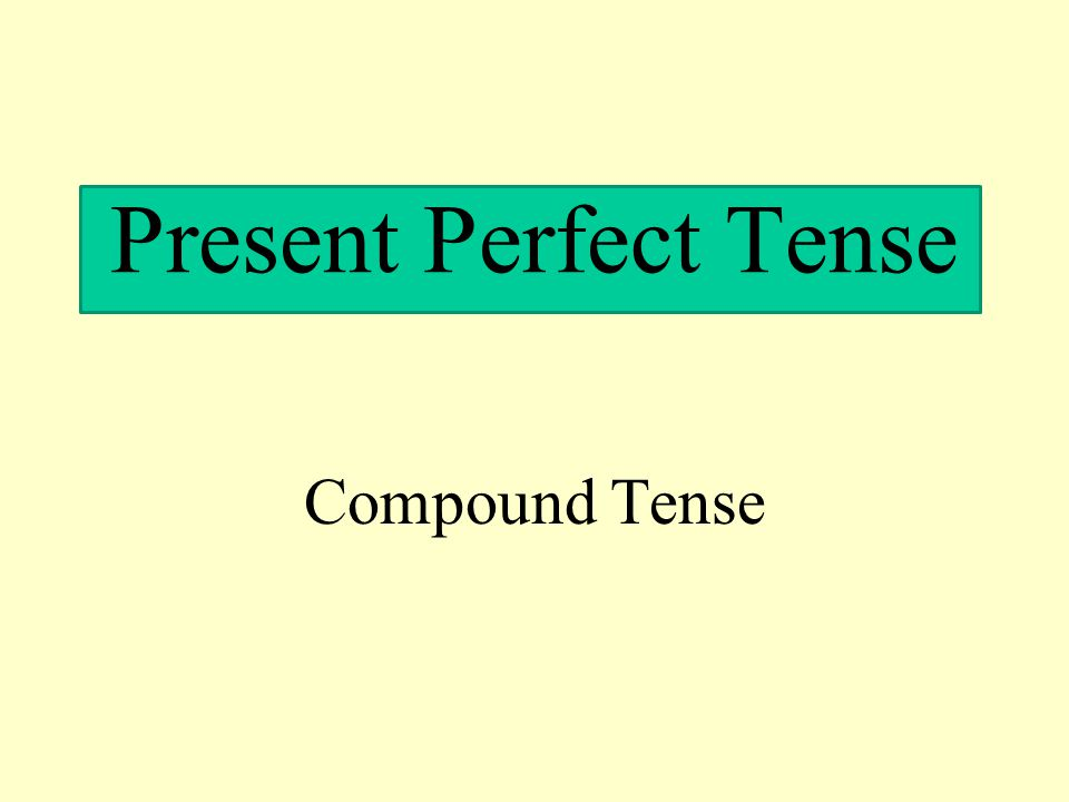 Present Perfect Tense Compound Tense