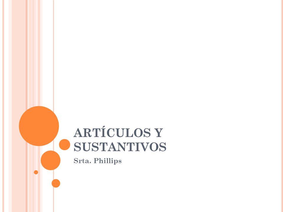 ARTÍCULOS Y SUSTANTIVOS Srta. Phillips