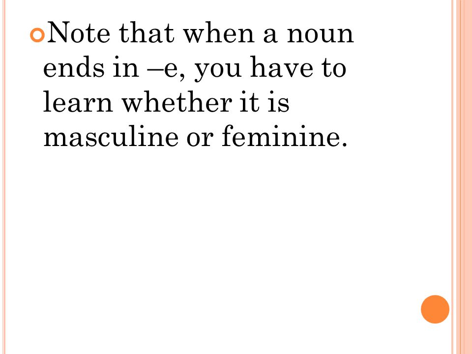 Note that when a noun ends in –e, you have to learn whether it is masculine or feminine.