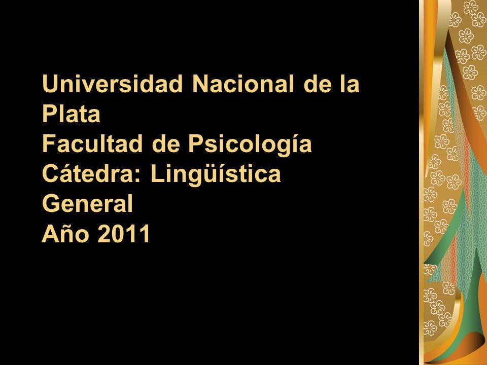 Universidad Nacional de la Plata Facultad de Psicología Cátedra: Lingüística General Año 2011