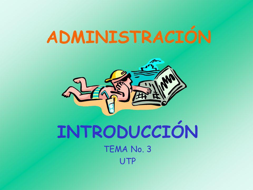ADMINISTRACIÓN INTRODUCCIÓN TEMA No. 3 UTP