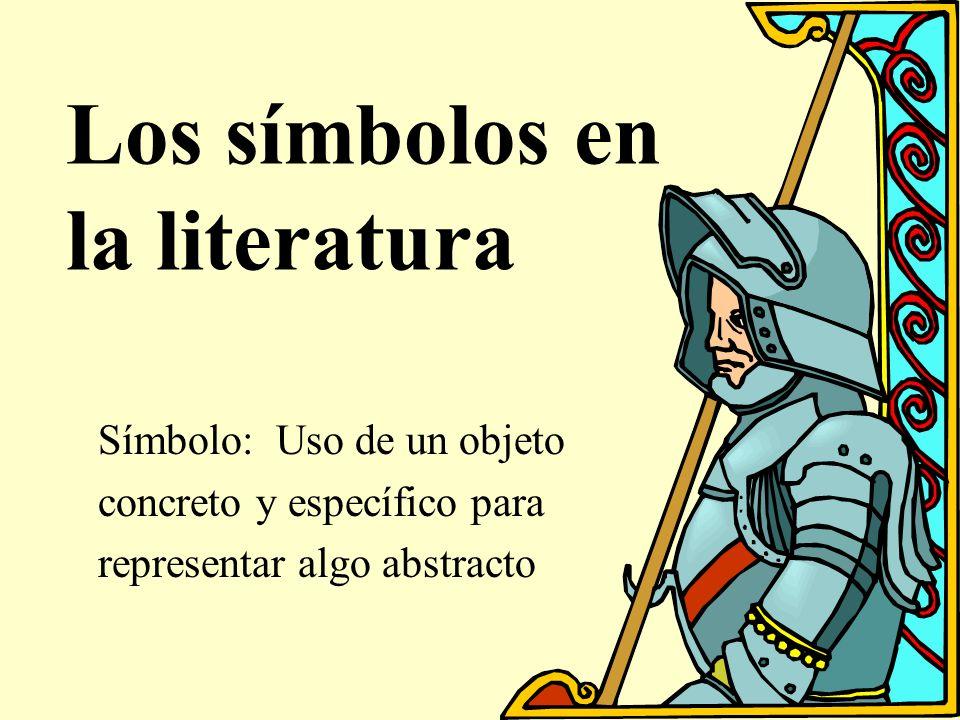 Los símbolos en la literatura Símbolo: Uso de un objeto concreto y específico para representar algo abstracto