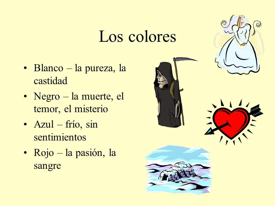 Los colores Blanco – la pureza, la castidad Negro – la muerte, el temor, el misterio Azul – frío, sin sentimientos Rojo – la pasión, la sangre