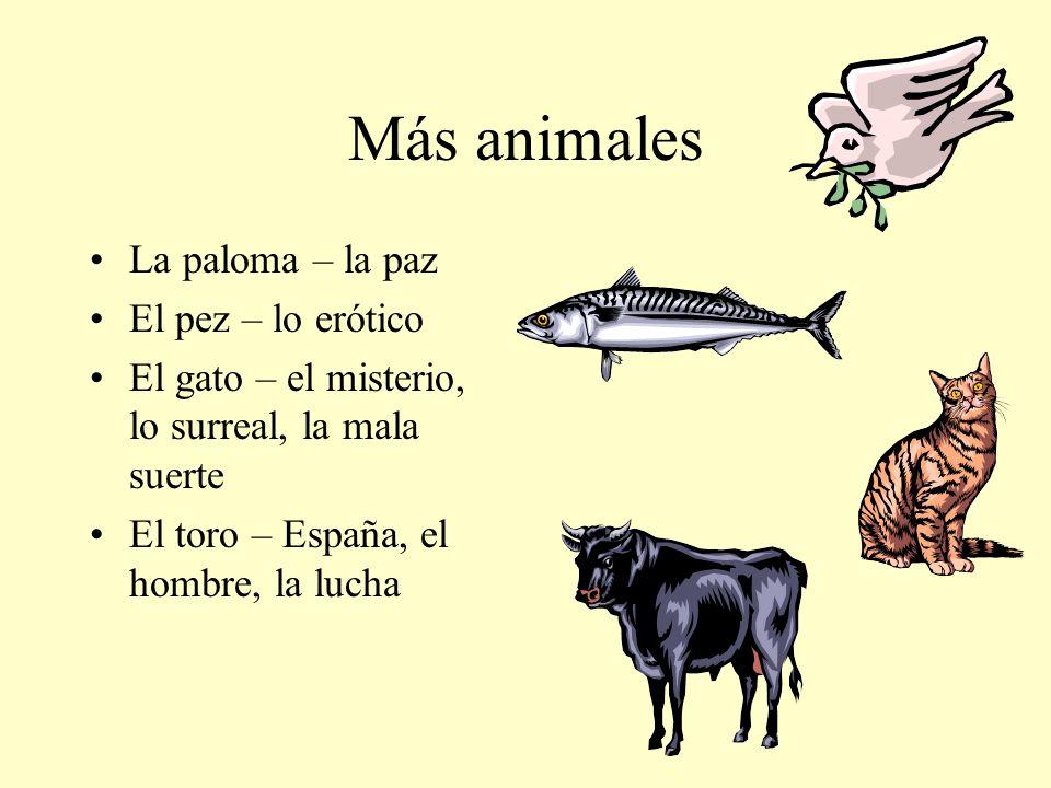 Más animales La paloma – la paz El pez – lo erótico El gato – el misterio, lo surreal, la mala suerte El toro – España, el hombre, la lucha