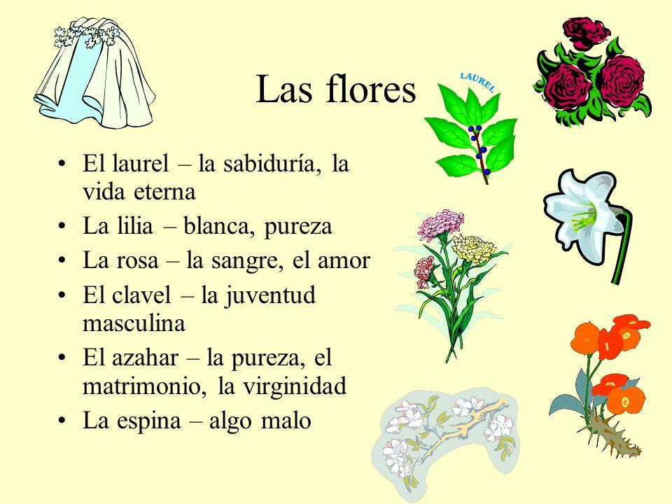 Las flores El laurel – la sabiduría, la vida eterna La lilia – blanca, pureza La rosa – la sangre, el amor El clavel – la juventud masculina El azahar