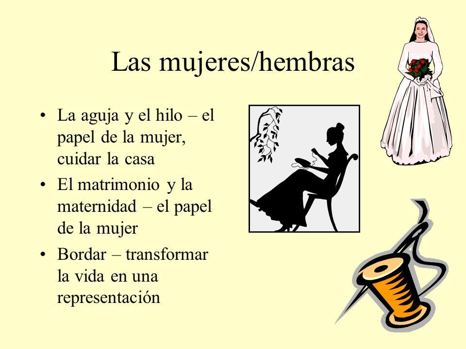 Las mujeres/hembras La aguja y el hilo – el papel de la mujer, cuidar la casa El matrimonio y la maternidad – el papel de la mujer Bordar – transforma