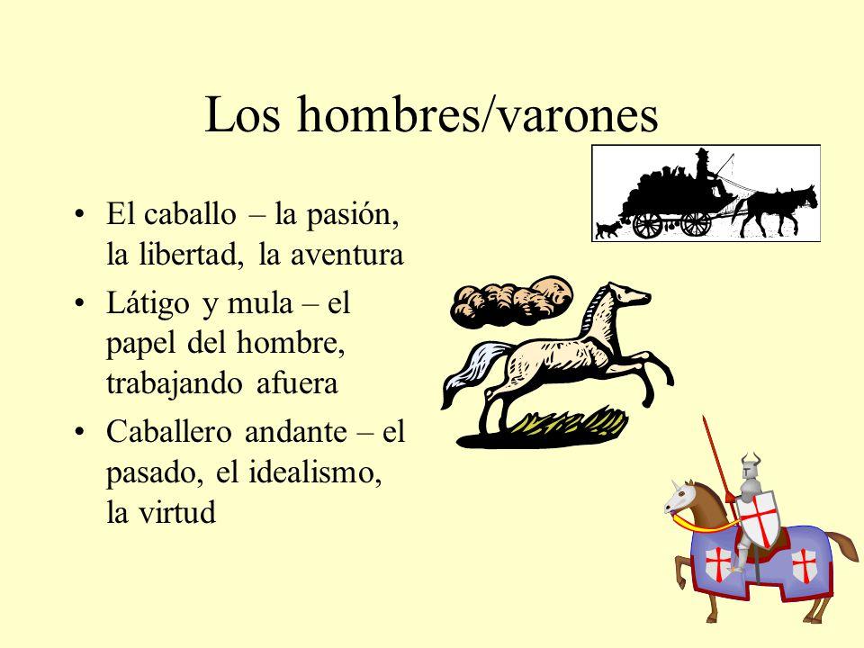 Los hombres/varones El caballo – la pasión, la libertad, la aventura Látigo y mula – el papel del hombre, trabajando afuera Caballero andante – el pas