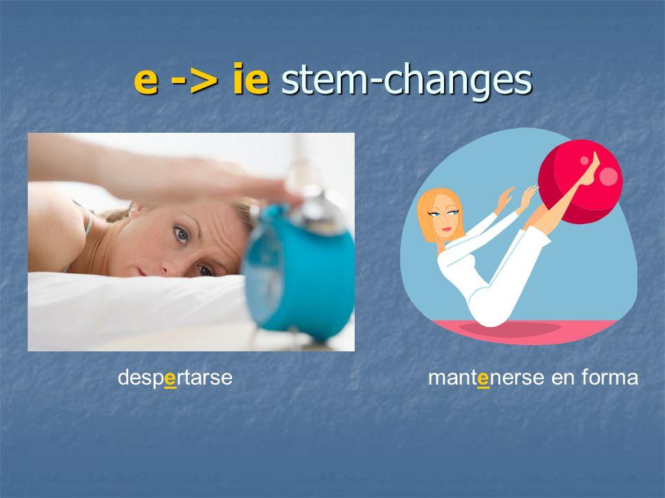 e -> ie stem-changes despertarsemantenerse en forma