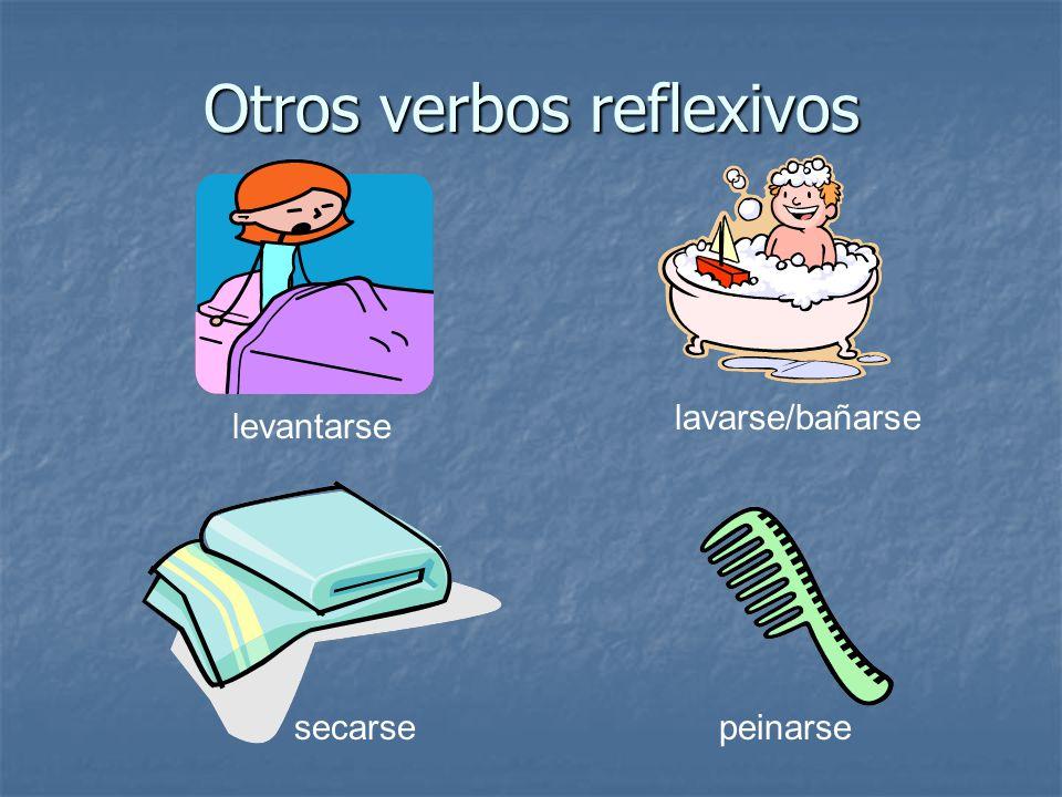Otros verbos reflexivos levantarse lavarse/bañarse secarsepeinarse