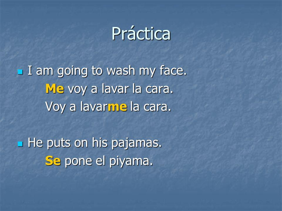 Práctica I am going to wash my face.Me voy a lavar la cara.
