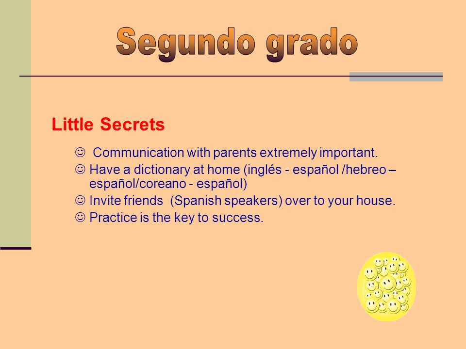 Little Secrets Communication with parents extremely important. Have a dictionary at home (inglés - español /hebreo – español/coreano - español) Invite