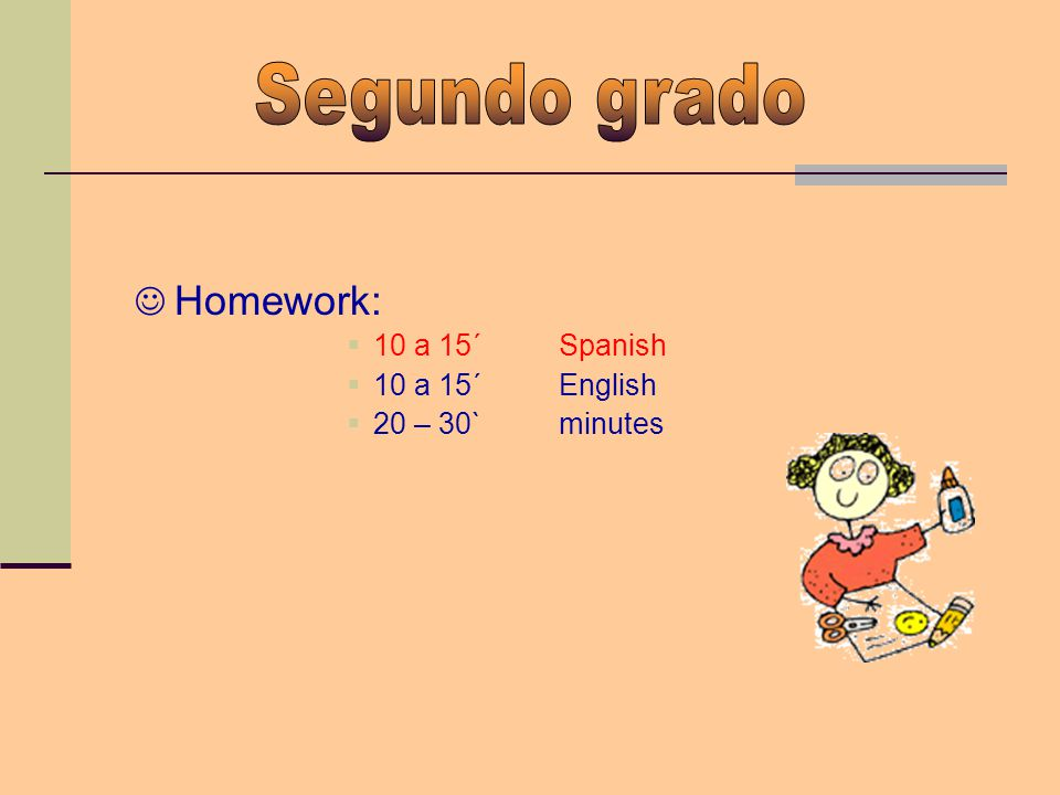 Homework: 10 a 15´ Spanish 10 a 15´English 20 – 30`minutes