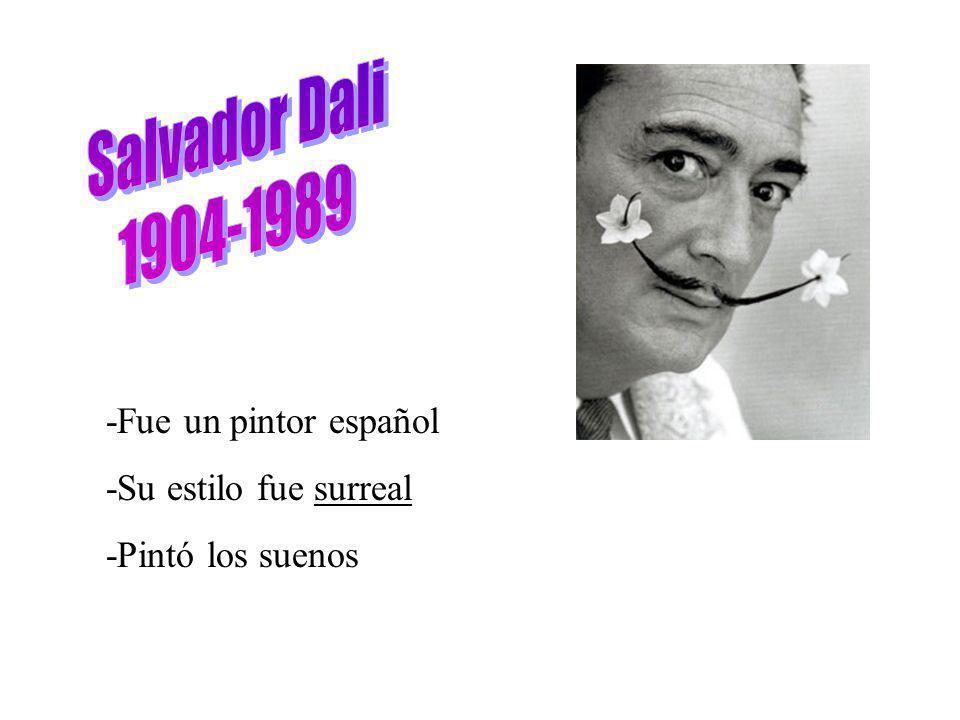 -Fue un pintor español -Su estilo fue surreal -Pintó los suenos