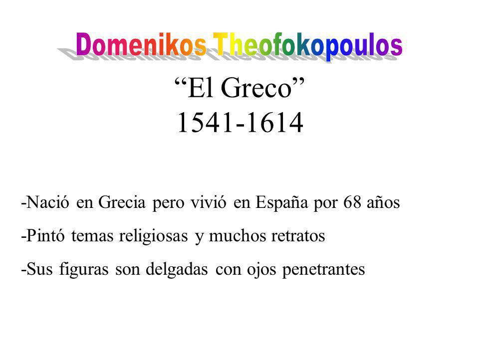 El Greco 1541-1614 -Nació en Grecia pero vivió en España por 68 años -Pintó temas religiosas y muchos retratos -Sus figuras son delgadas con ojos penetrantes