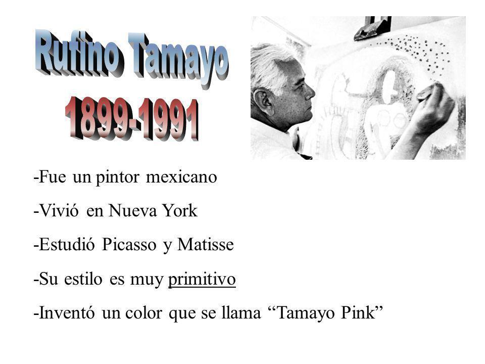 -Fue un pintor mexicano -Vivió en Nueva York -Estudió Picasso y Matisse -Su estilo es muy primitivo -Inventó un color que se llama Tamayo Pink