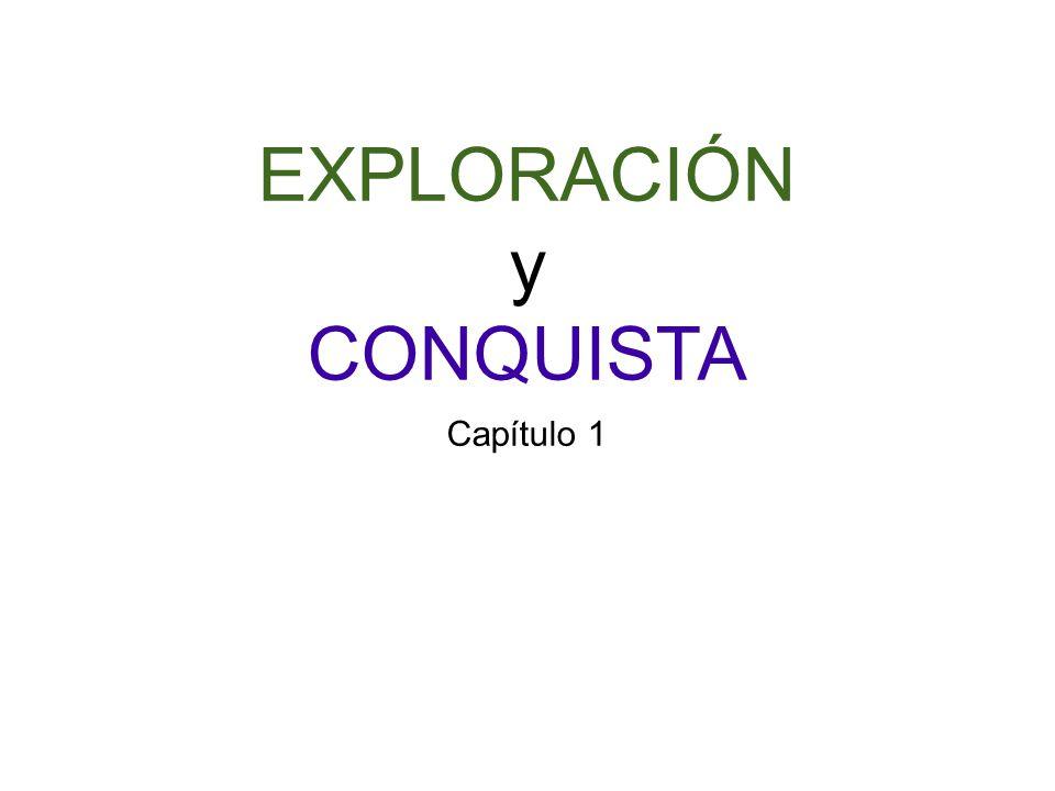 EXPLORACIÓN y CONQUISTA Capítulo 1