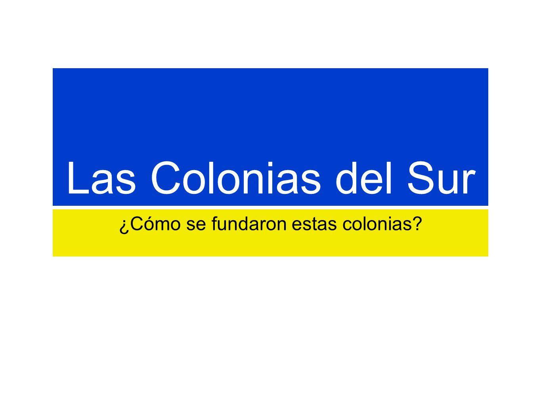 Las Colonias del Sur ¿Cómo se fundaron estas colonias?