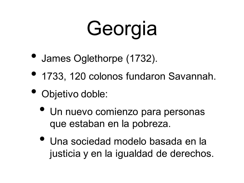 Georgia James Oglethorpe (1732).1733, 120 colonos fundaron Savannah.
