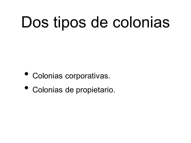 Dos tipos de colonias Colonias corporativas. Colonias de propietario.