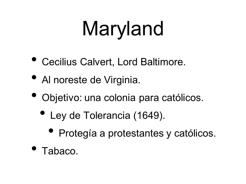 Maryland Cecilius Calvert, Lord Baltimore.Al noreste de Virginia.