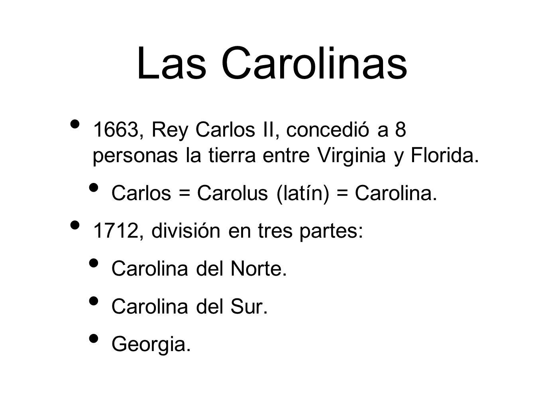 Las Carolinas 1663, Rey Carlos II, concedió a 8 personas la tierra entre Virginia y Florida.