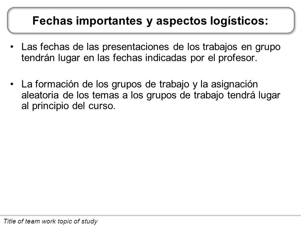 Fechas importantes y aspectos logísticos: Las fechas de las presentaciones de los trabajos en grupo tendrán lugar en las fechas indicadas por el profesor.