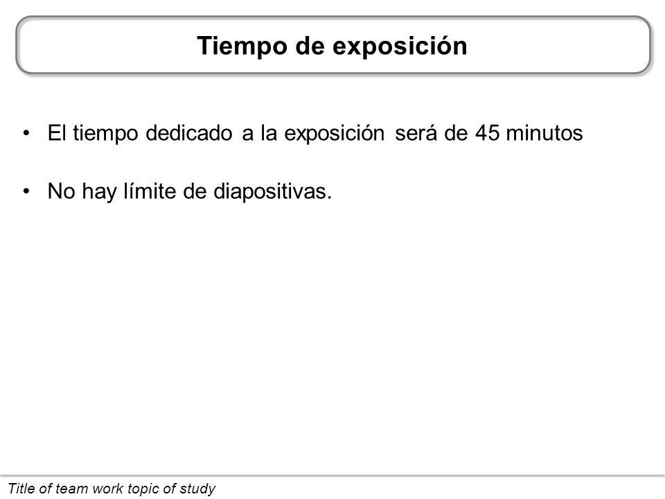 Tiempo de exposición El tiempo dedicado a la exposición será de 45 minutos No hay límite de diapositivas.