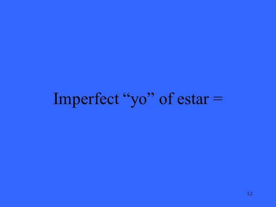 12 Imperfect yo of estar =