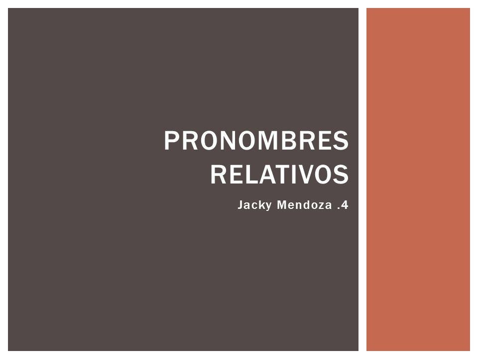 Jacky Mendoza.4 PRONOMBRES RELATIVOS