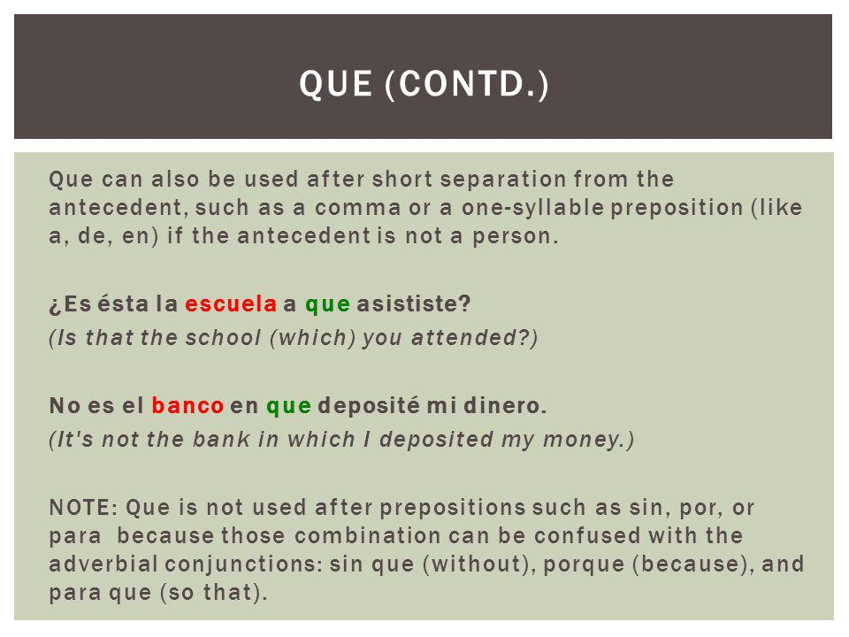 Que can also be used after short separation from the antecedent, such as a comma or a one-syllable preposition (like a, de, en) if the antecedent is not a person.