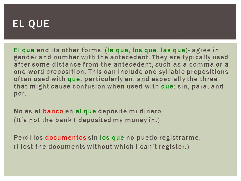 El que and its other forms, (la que, los que, las que)- agree in gender and number with the antecedent.