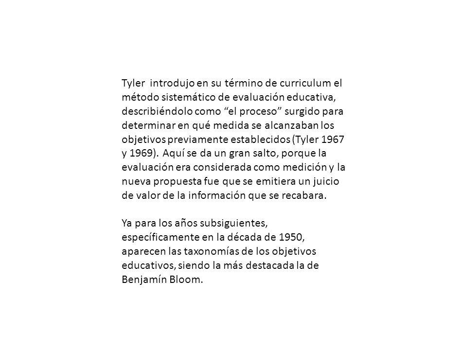 Tyler introdujo en su término de curriculum el método sistemático de evaluación educativa, describiéndolo como el proceso surgido para determinar en q