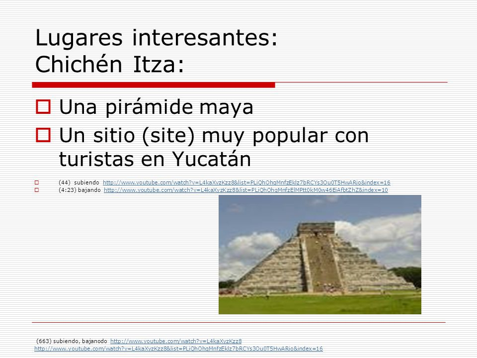 Lugares interesantes: Chichén Itza: Una pirámide maya Un sitio (site) muy popular con turistas en Yucatán (44) subiendo http://www.youtube.com/watch?v