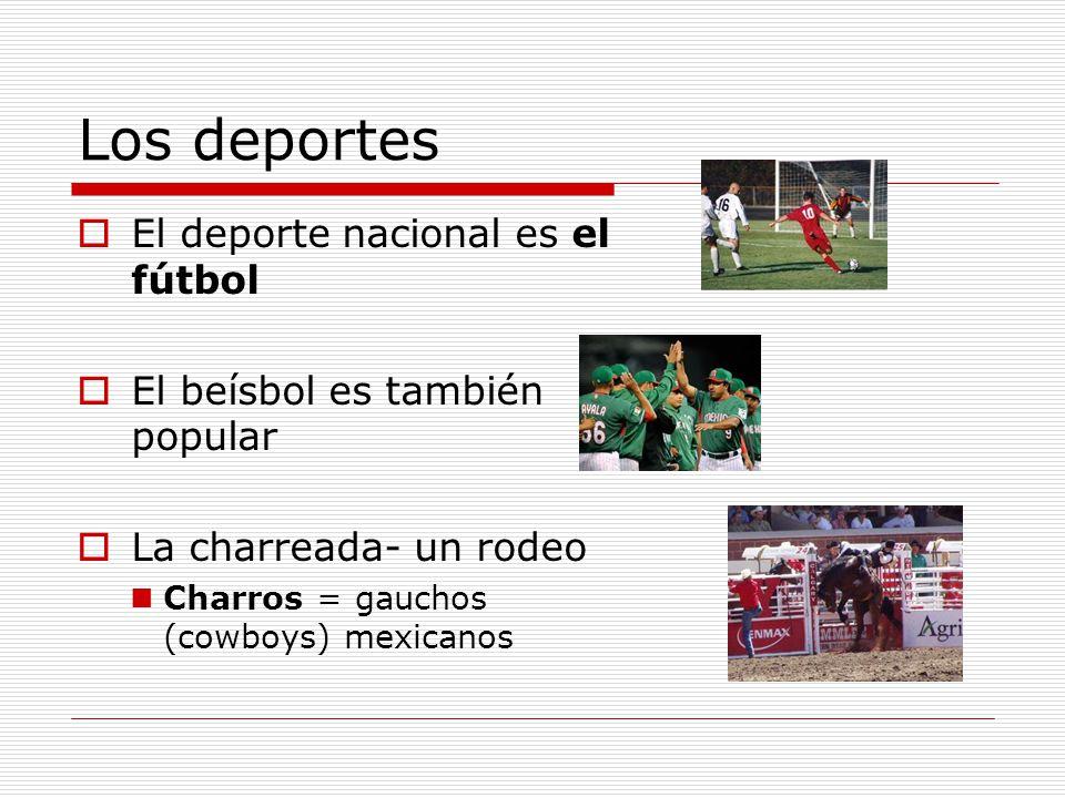 Los deportes El deporte nacional es el fútbol El beísbol es también popular La charreada- un rodeo Charros = gauchos (cowboys) mexicanos
