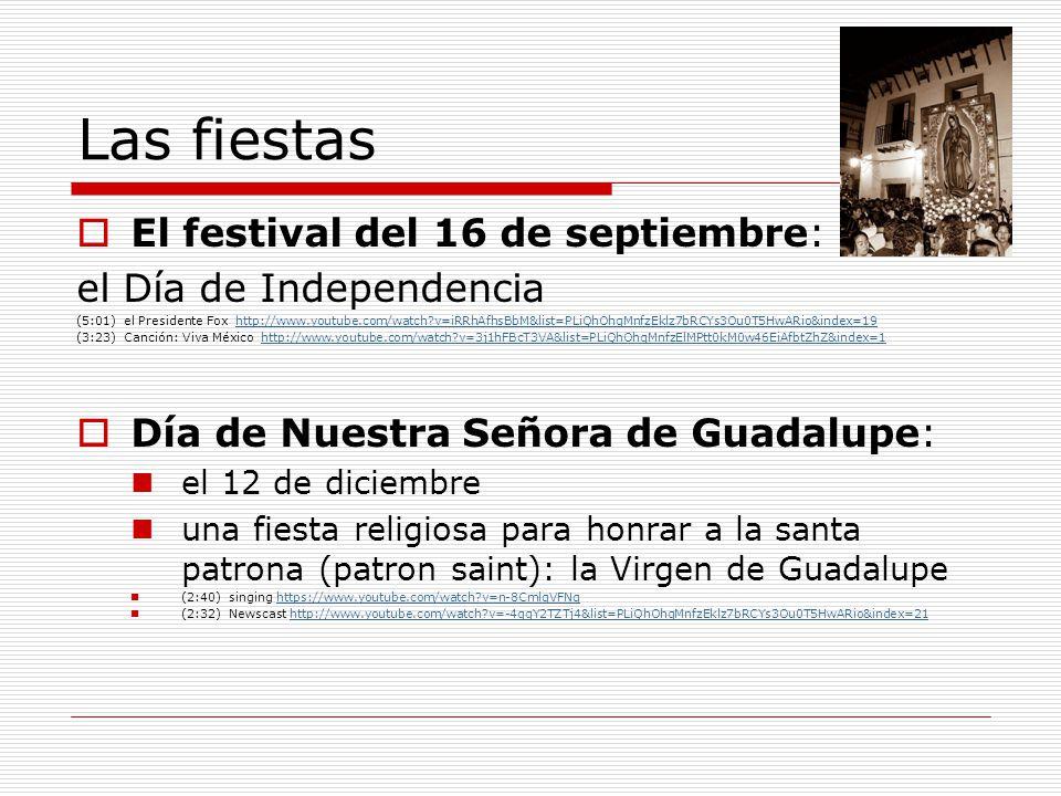 Las fiestas El festival del 16 de septiembre: el Día de Independencia (5:01) el Presidente Fox http://www.youtube.com/watch?v=iRRhAfhsBbM&list=PLiQhOh