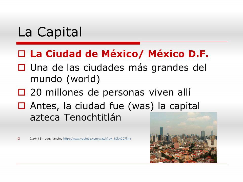 La Capital La Ciudad de México/ México D.F. Una de las ciudades más grandes del mundo (world) 20 millones de personas viven allí Antes, la ciudad fue
