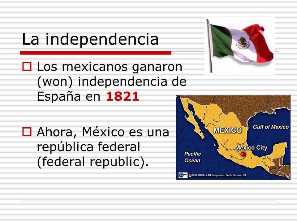 La independencia Los mexicanos ganaron (won) independencia de España en 1821 Ahora, México es una república federal (federal republic).