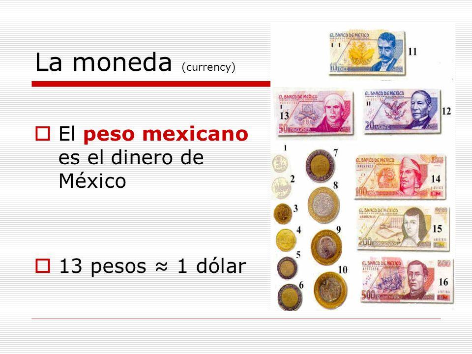 La moneda (currency) El peso mexicano es el dinero de México 13 pesos 1 dólar