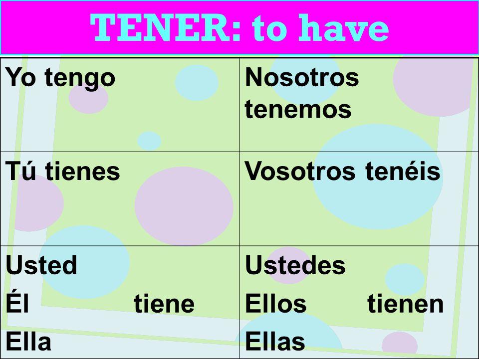 TENER: to have Yo tengoNosotros tenemos Tú tienesVosotros tenéis Usted Él tiene Ella Ustedes Ellos tienen Ellas