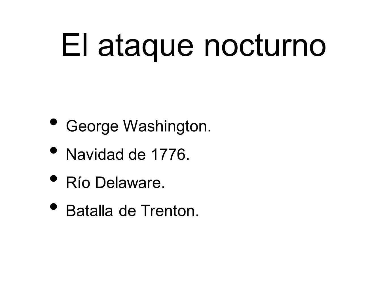 El ataque nocturno George Washington. Navidad de 1776. Río Delaware. Batalla de Trenton.