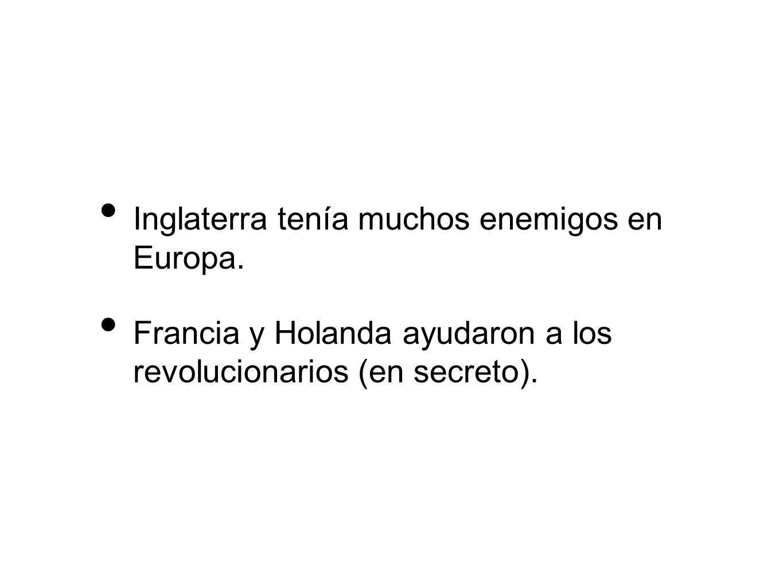 Inglaterra tenía muchos enemigos en Europa. Francia y Holanda ayudaron a los revolucionarios (en secreto).