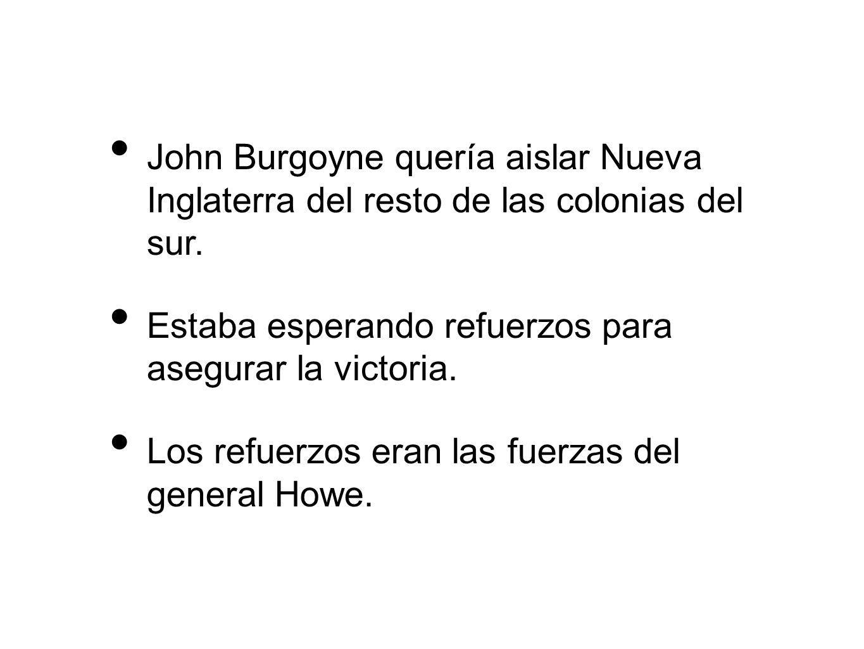 John Burgoyne quería aislar Nueva Inglaterra del resto de las colonias del sur. Estaba esperando refuerzos para asegurar la victoria. Los refuerzos er