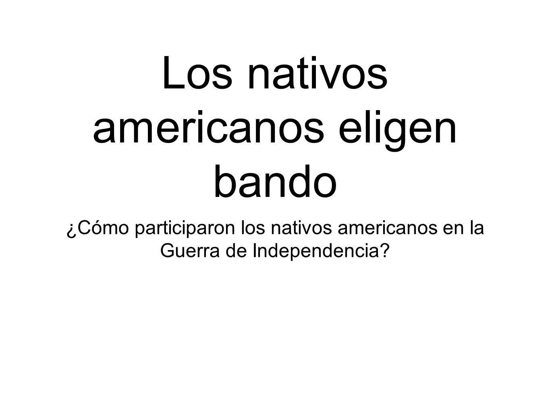 Los nativos americanos eligen bando ¿Cómo participaron los nativos americanos en la Guerra de Independencia?