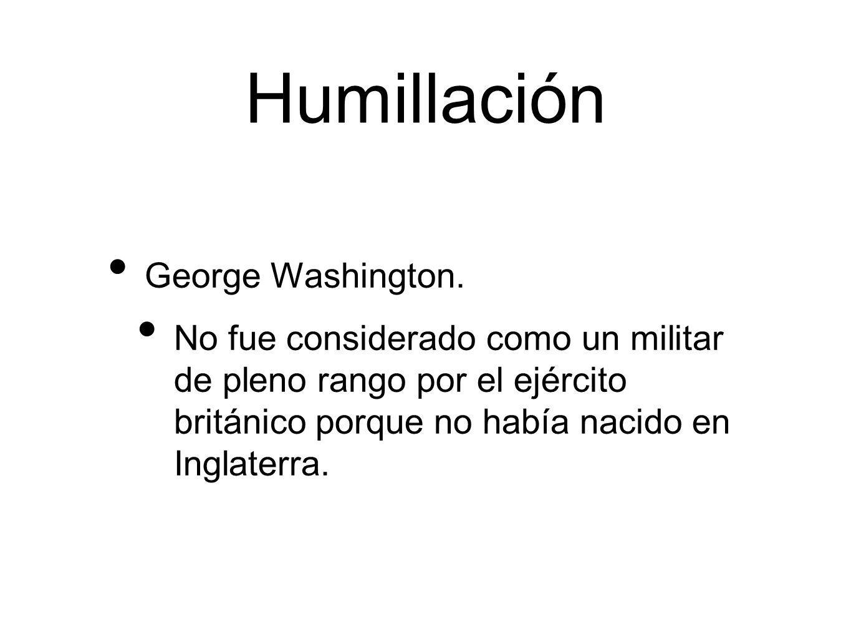 Humillación George Washington. No fue considerado como un militar de pleno rango por el ejército británico porque no había nacido en Inglaterra.