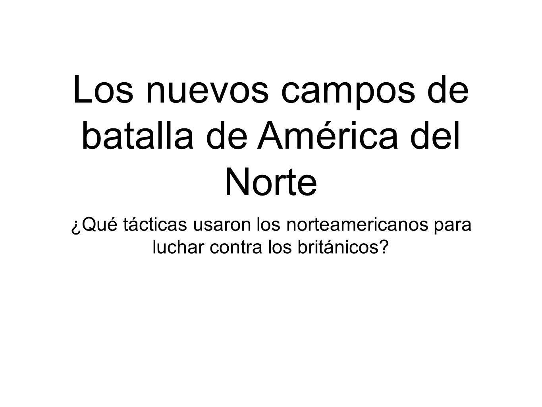 ¿Qué tácticas usaron los norteamericanos para luchar contra los británicos? Los nuevos campos de batalla de América del Norte