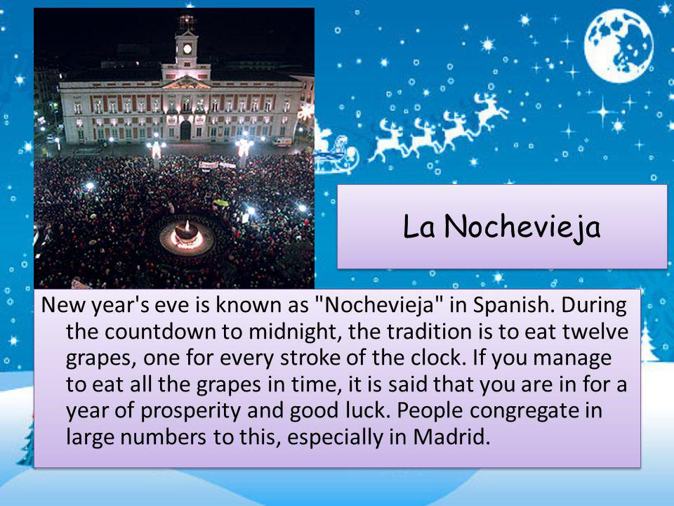 La Nochevieja New year s eve is known as Nochevieja in Spanish.
